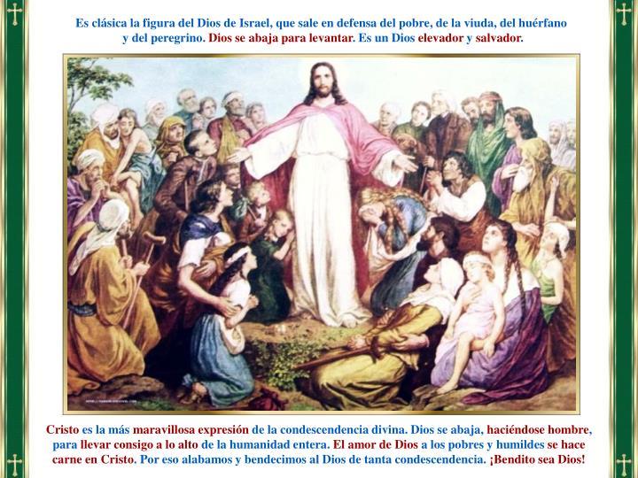 Es clásica la figura del Dios de Israel, que sale en defensa del pobre, de la viuda, del huérfano
