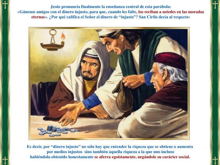 Jesús pronuncia finalmente la enseñanza central de esta parábola: