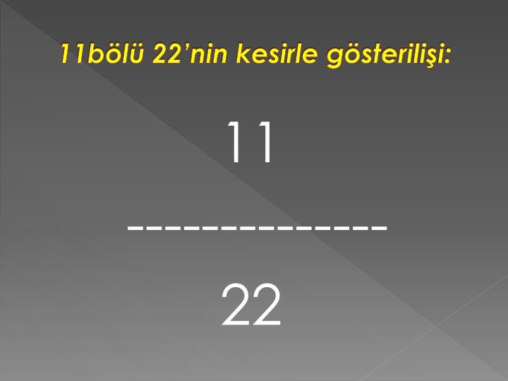 11bölü 22'nin kesirle gösterilişi: