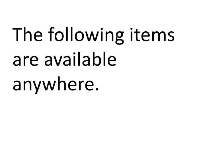 The following items are available anywhere.