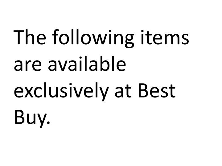 The following items are available exclusively at Best Buy.