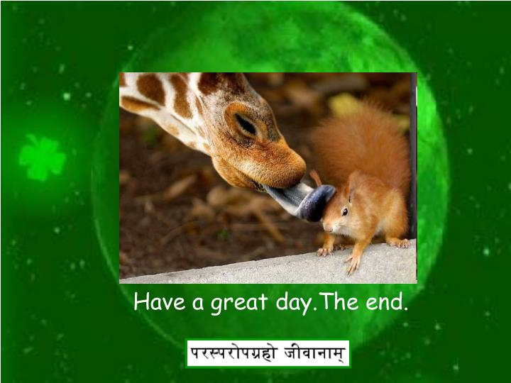 Have a great day.The end.