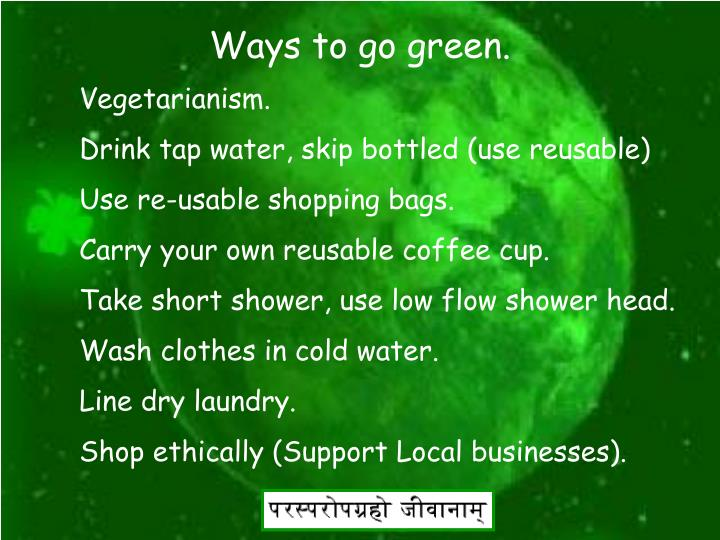 Ways to go green.