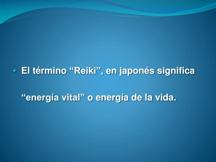 """El término """"Reiki"""", en japonés significa"""