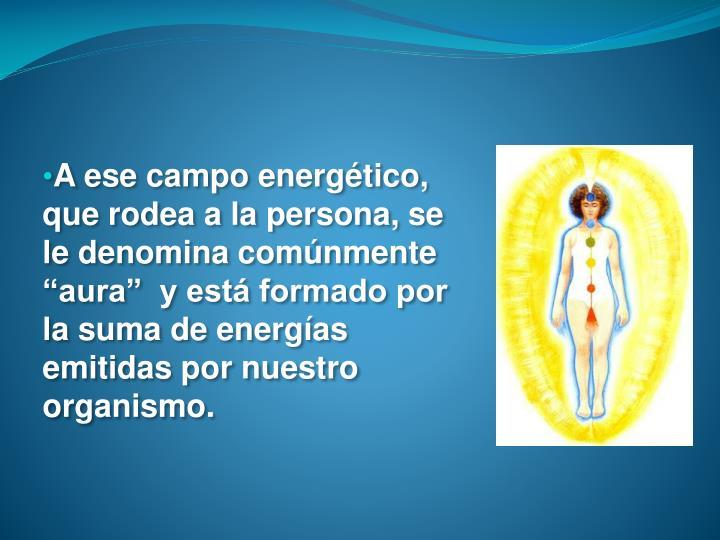 """A ese campo energético, que rodea a la persona, se le denomina comúnmente """"aura""""  y está formado por la suma de energías emitidas por nuestro organismo."""