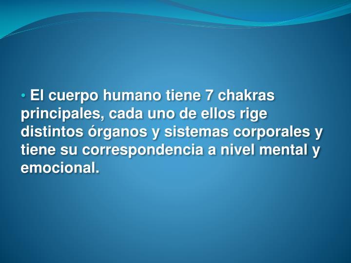 El cuerpo humano tiene 7 chakras principales, cada uno de ellos rige distintos órganos y sistemas corporales y tiene su correspondencia a nivel mental y emocional.