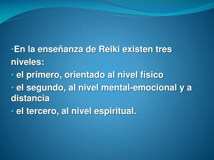 En la enseñanza de Reiki existen tres