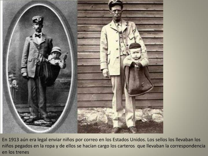 En 1913 aún era legal enviar niños por correo en los Estados Unidos. Los sellos los llevaban los niños pegados en la ropa y de ellos se hacían cargo los carteros  que llevaban la correspondencia en los trenes