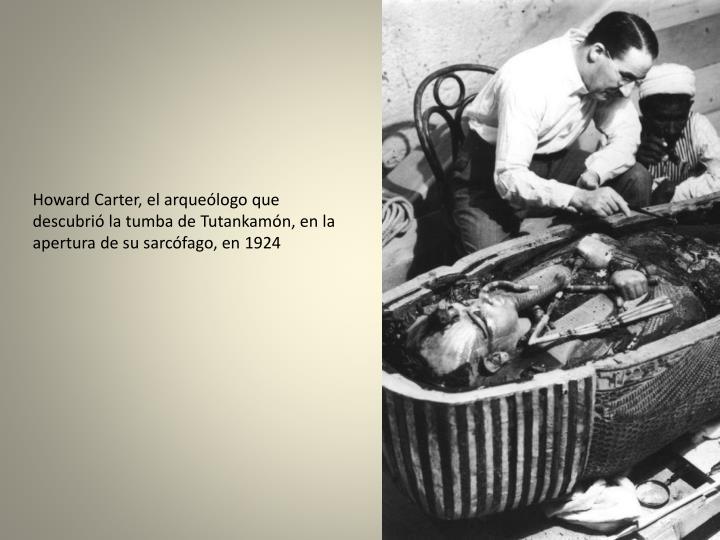Howard Carter, el arqueólogo que descubrió la tumba de