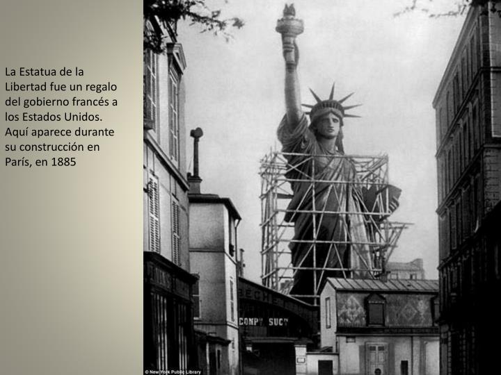 La Estatua de la Libertad fue un regalo del gobierno francés a los Estados Unidos. Aquí aparece durante su construcción en París, en 1885