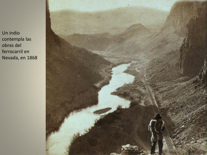 Un indio contempla las obras del ferrocarril en Nevada, en 1868
