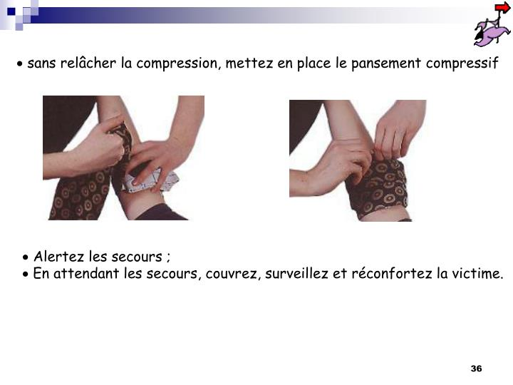 sans relâcher la compression, mettez en place le pansement compressif