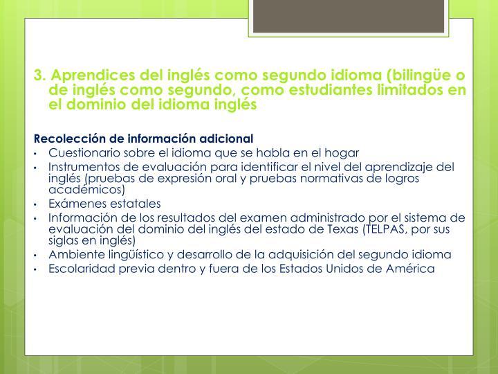 3. Aprendices del inglés como segundo idioma (bilingüe o de inglés como segundo, como estudiantes limitados en el dominio del idioma inglés