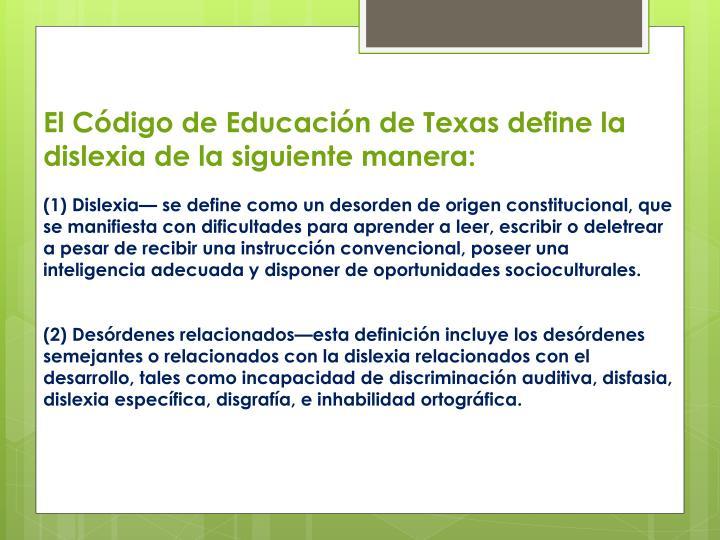 El Código de Educación de Texas define la dislexia de la siguiente manera: