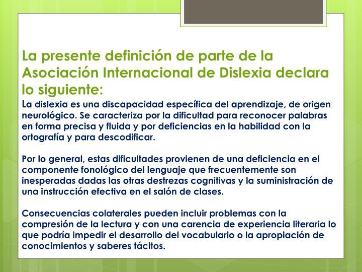 La presente definición de parte de la Asociación Internacional de Dislexia declara lo siguiente: