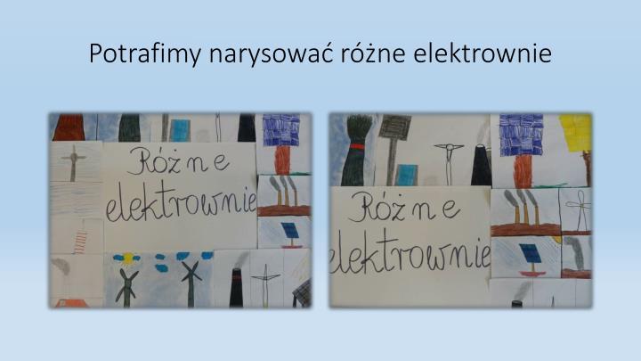 Potrafimy narysować różne elektrownie