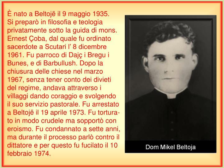 È nato a Beltojë il