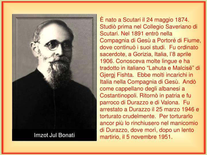 È nato a Scutari il 24 maggio