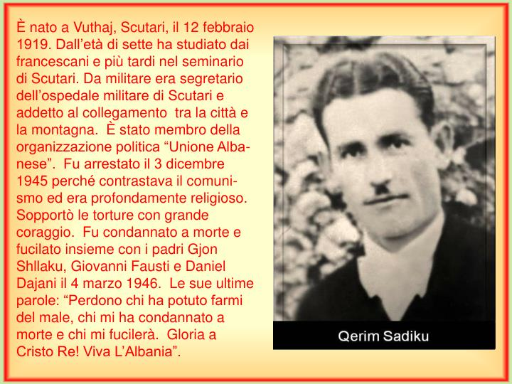 È nato a Vuthaj, Scutari, il 12 febbraio