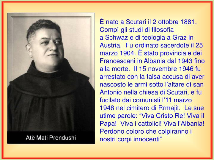 È nato a Scutari il 2 ottobre 1881