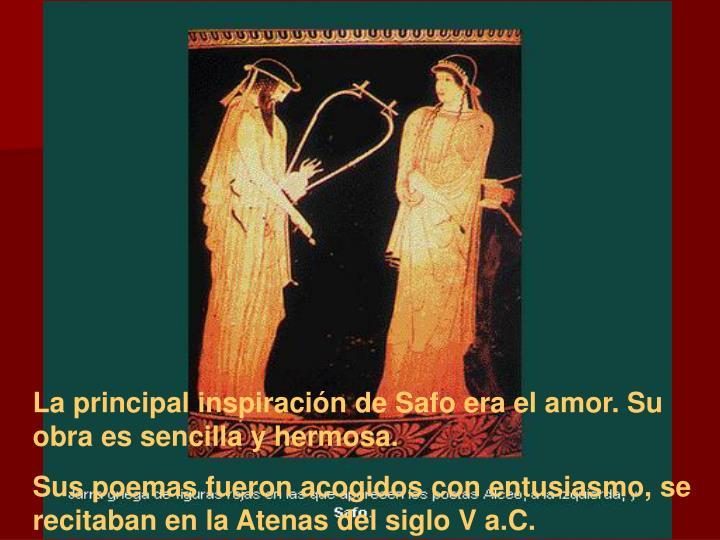 La principal inspiración de Safo era el amor. Su obra es sencilla y hermosa.