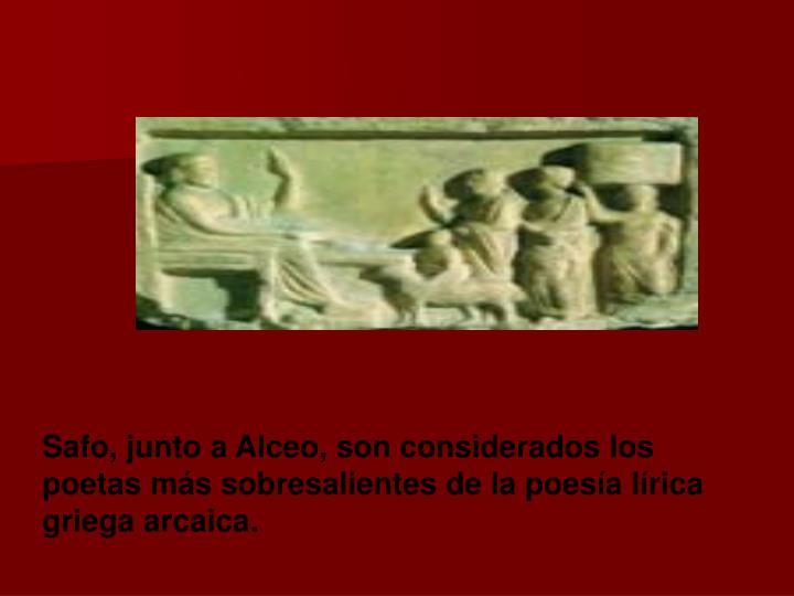 Safo, junto a Alceo, son considerados los poetas más sobresalientes de la poesía lírica griega arcaica.