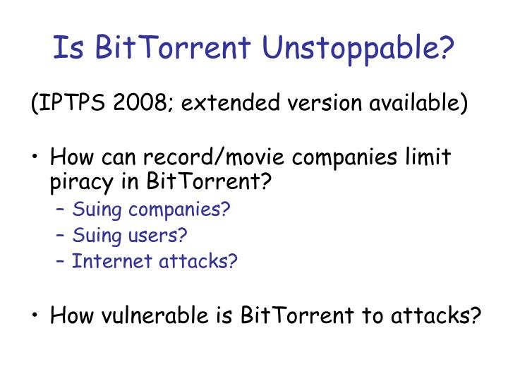 Is BitTorrent Unstoppable?