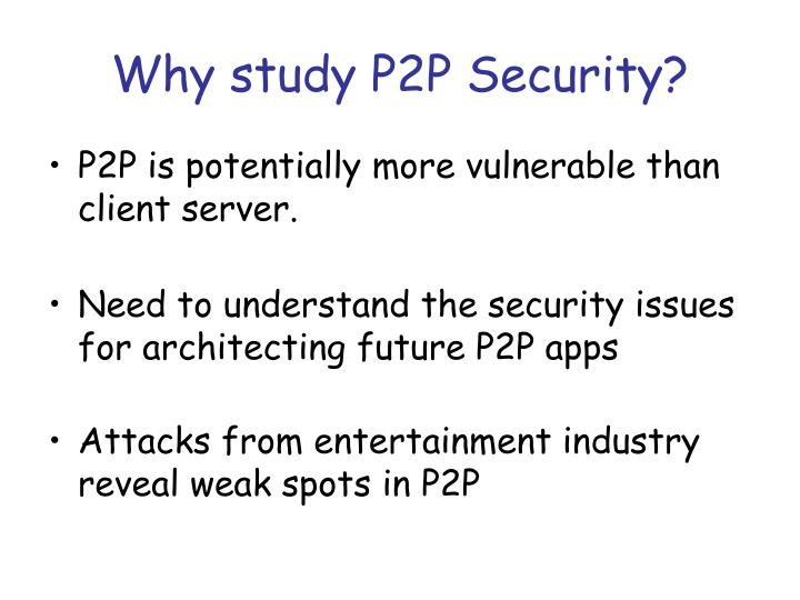 Why study P2P Security?