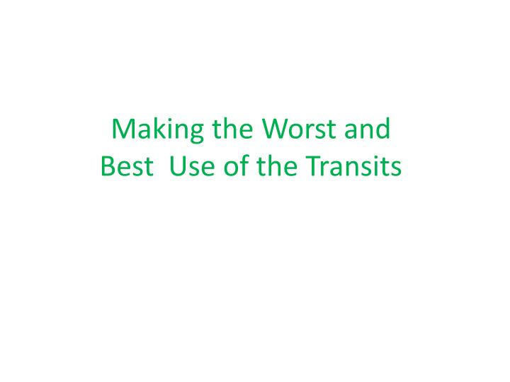 Making the Worst and Best  Use of the Transits