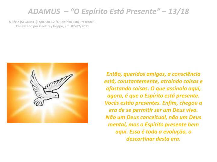 "ADAMUS  – ""O Espírito Está Presente"" – 13/18"