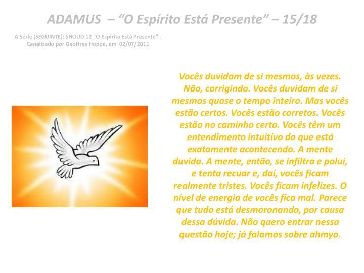 "ADAMUS  – ""O Espírito Está Presente"" – 15/18"