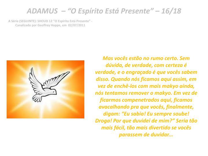 "ADAMUS  – ""O Espírito Está Presente"" – 16/18"