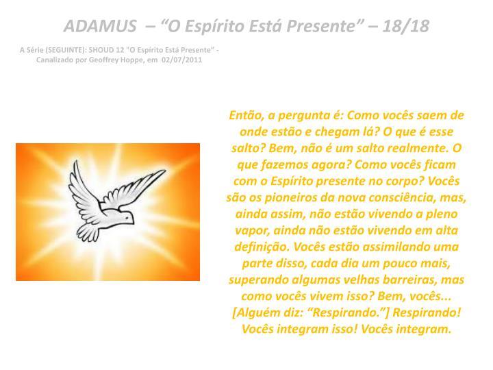 "ADAMUS  – ""O Espírito Está Presente"" – 18/18"