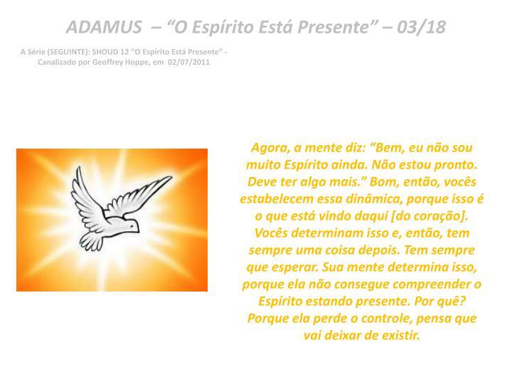 "ADAMUS  – ""O Espírito Está Presente"" – 03/18"