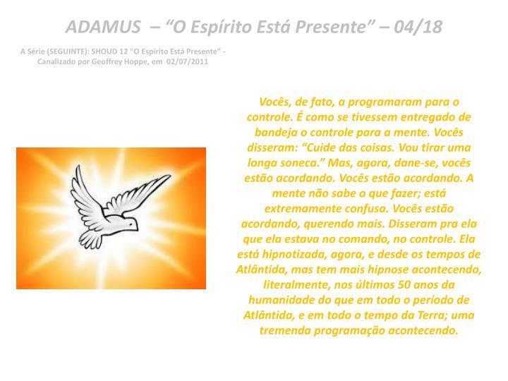 "ADAMUS  – ""O Espírito Está Presente"" – 04/18"