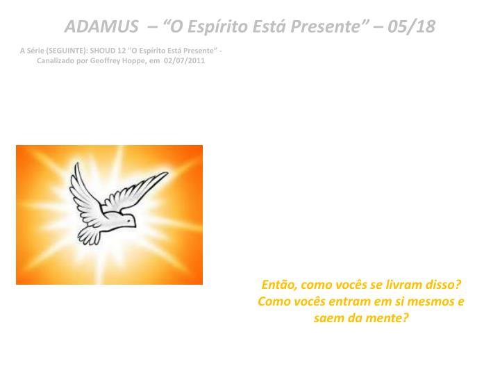 "ADAMUS  – ""O Espírito Está Presente"" – 05/18"