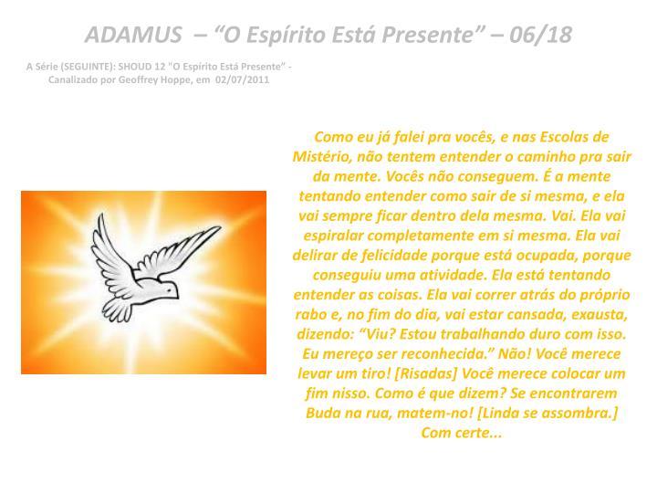 "ADAMUS  – ""O Espírito Está Presente"" – 06/18"