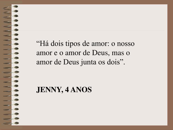"""""""Há dois tipos de amor: o nosso amor e o amor de Deus, mas o amor de Deus junta os dois""""."""