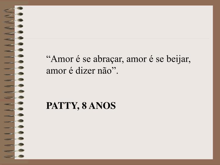 """""""Amor é se abraçar, amor é se beijar, amor é dizer não""""."""