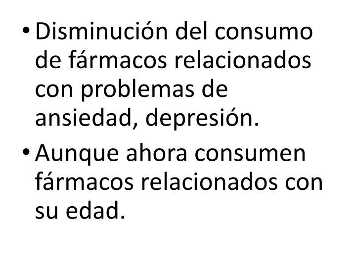 Disminucin del consumo de frmacos relacionados con problemas de ansiedad, depresin.