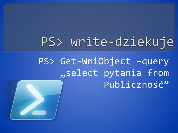 PS> write-dziekuje