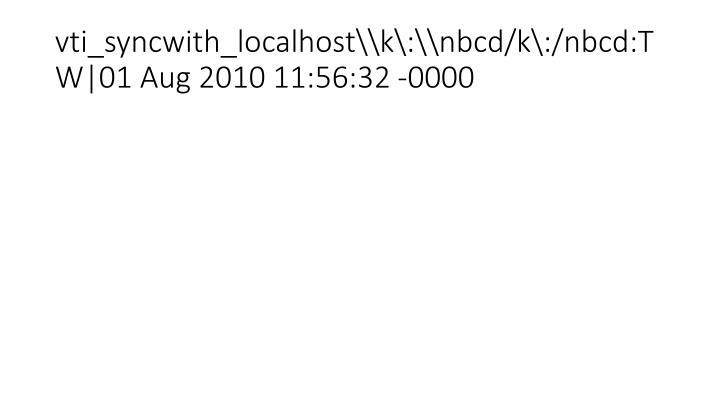vti_syncwith_localhost\\k\:\\nbcd/k\:/nbcd:TW|01 Aug 2010 11:56:32 -0000