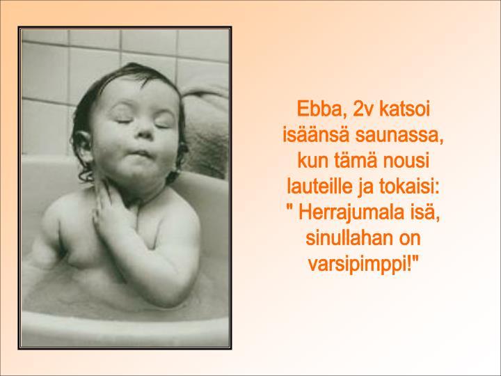 Ebba, 2v katsoi