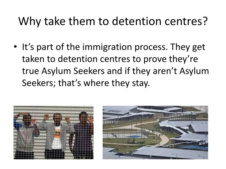 Why take them to detention centres?