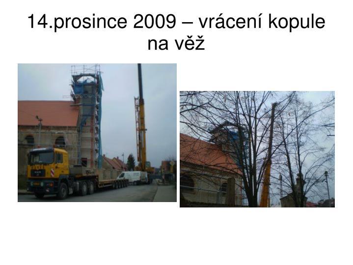 14.prosince 2009 – vrácení kopule na věž