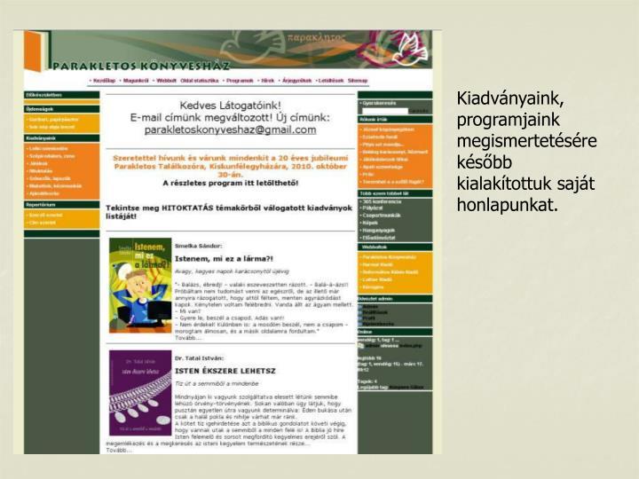 Kiadvnyaink, programjaink megismertetsre ksbb kialaktottuk sajt honlapunkat.