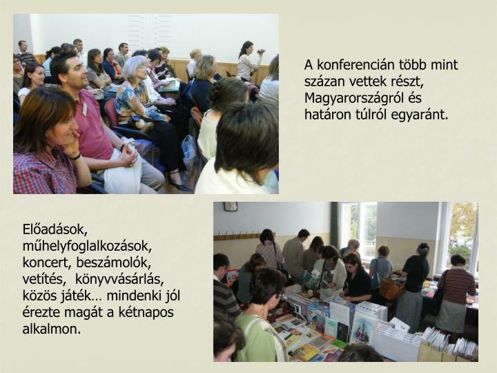 A konferencin tbb mint szzan vettek rszt, Magyarorszgrl s hatron tlrl egyarnt.