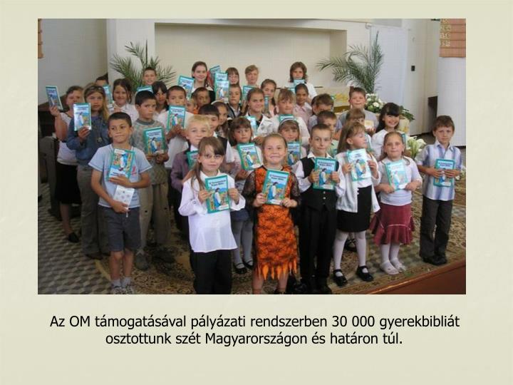 Az OM tmogatsval plyzati rendszerben 30 000 gyerekbiblit osztottunk szt Magyarorszgon s hatron tl.
