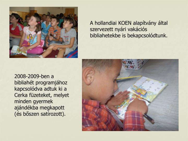 A hollandiai KOEN alaptvny ltal szervezett nyri vakcis bibliahetekbe is bekapcsoldtunk.