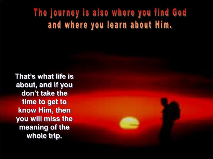 The journey is also where you find God